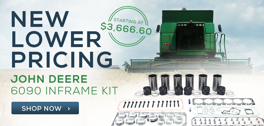 New Low Pricing - John Deere 6090 Inframe Engine Kits! Click to Shop Now!