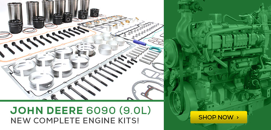 New Products - John Deere 6090 Complete Engine Kits! Click to Shop Now!