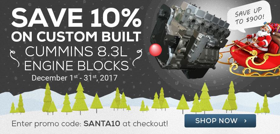 SAVE 10% ON CUSTOM BUILT CUMMINS 8.3l ENGINE BLOCKS AND KITS! Click to Shop Online!
