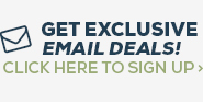 Get Exclusive Email Deals! Click Here to Sign Up >